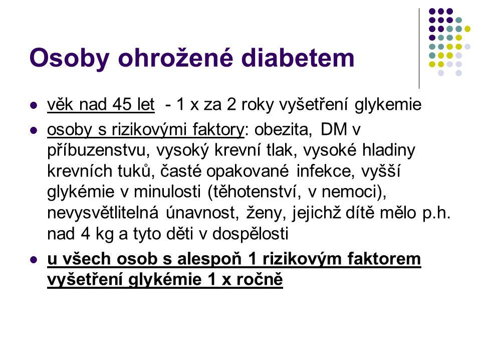 Osoby ohrožené diabetem věk nad 45 let - 1 x za 2 roky vyšetření glykemie osoby s rizikovými faktory: obezita, DM v příbuzenstvu, vysoký krevní tlak,