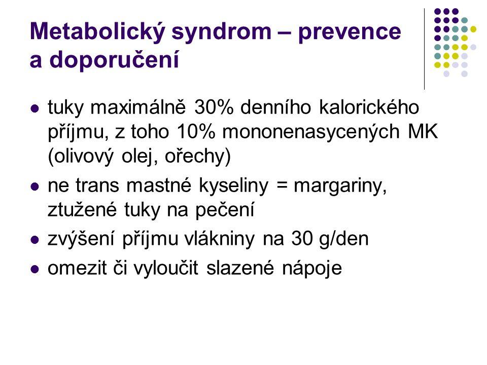Metabolický syndrom – prevence a doporučení tuky maximálně 30% denního kalorického příjmu, z toho 10% mononenasycených MK (olivový olej, ořechy) ne tr