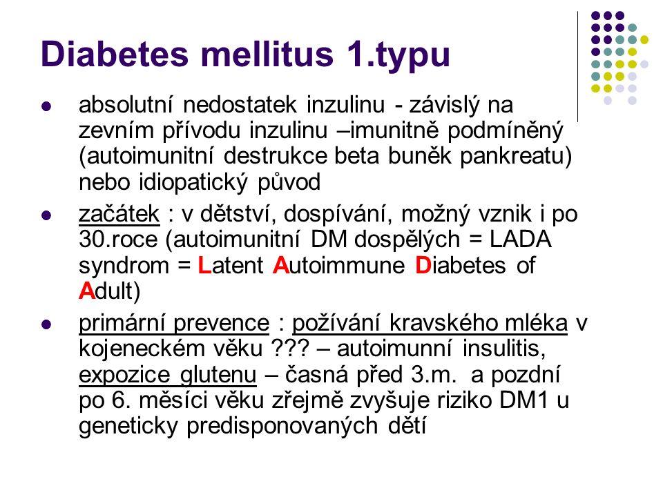 Diabetes mellitus 1.typu absolutní nedostatek inzulinu - závislý na zevním přívodu inzulinu –imunitně podmíněný (autoimunitní destrukce beta buněk pan
