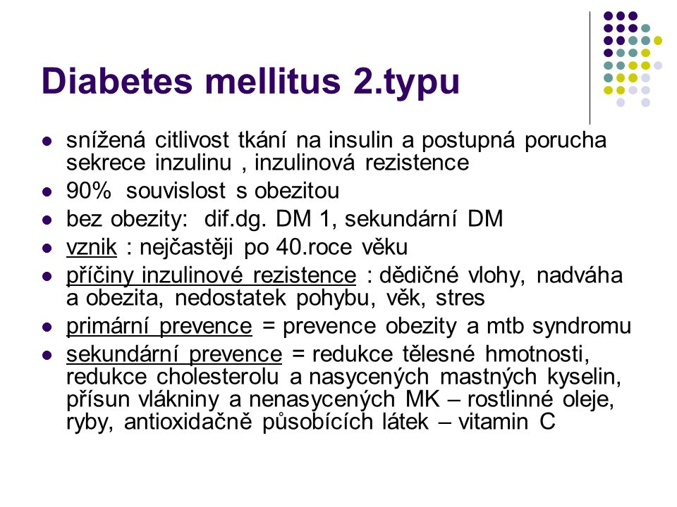 Diabetes mellitus 2.typu snížená citlivost tkání na insulin a postupná porucha sekrece inzulinu, inzulinová rezistence 90% souvislost s obezitou bez o