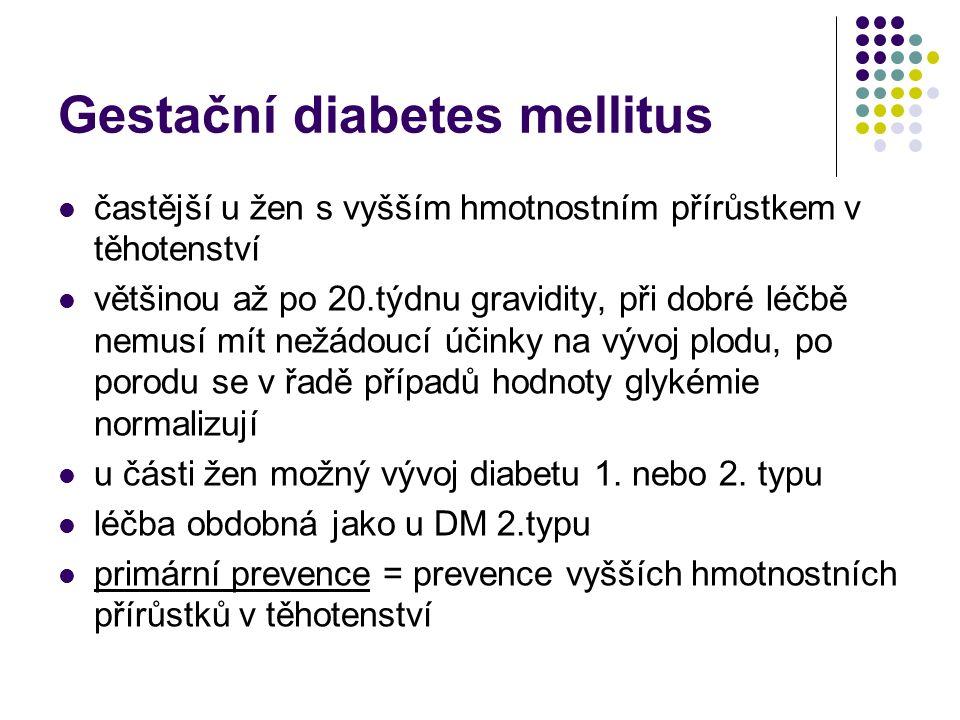 Gestační diabetes mellitus častější u žen s vyšším hmotnostním přírůstkem v těhotenství většinou až po 20.týdnu gravidity, při dobré léčbě nemusí mít