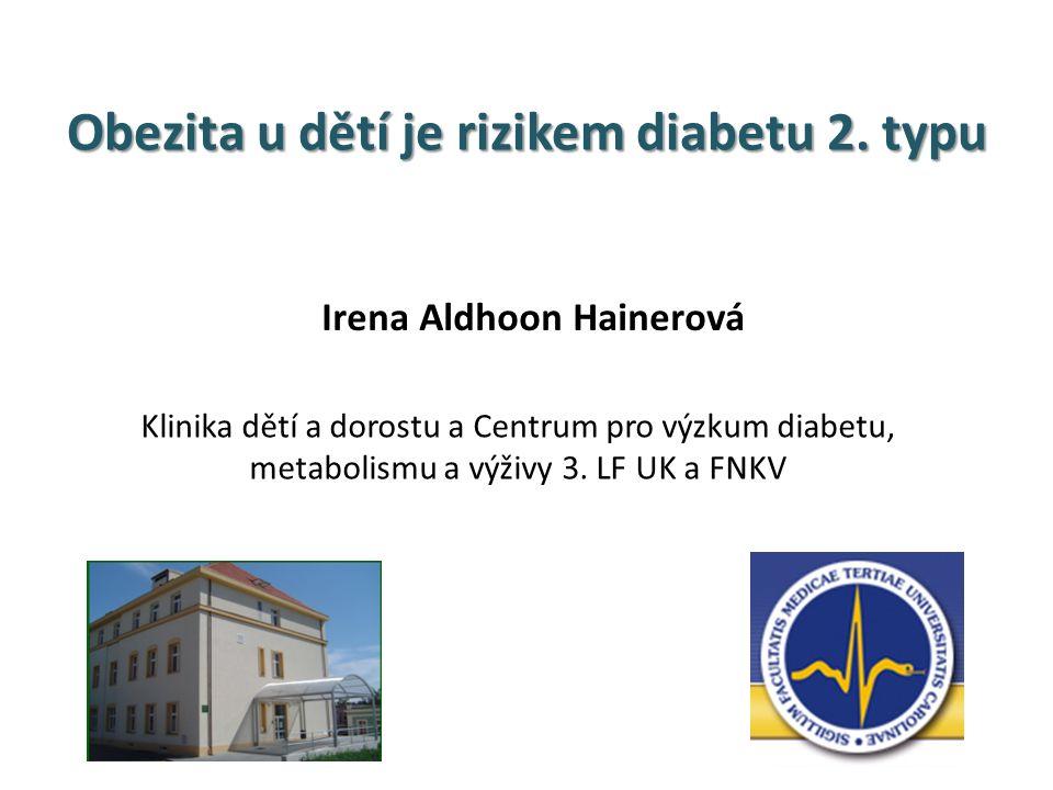 Obezita u dětí je rizikem diabetu 2. typu Irena Aldhoon Hainerová Klinika dětí a dorostu a Centrum pro výzkum diabetu, metabolismu a výživy 3. LF UK a