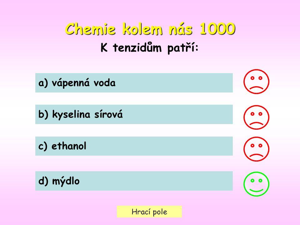 Hrací pole Chemie kolem nás1000 Chemie kolem nás 1000 K tenzidům patří: a) vápenná voda b) kyselina sírová c) ethanol d) mýdlo
