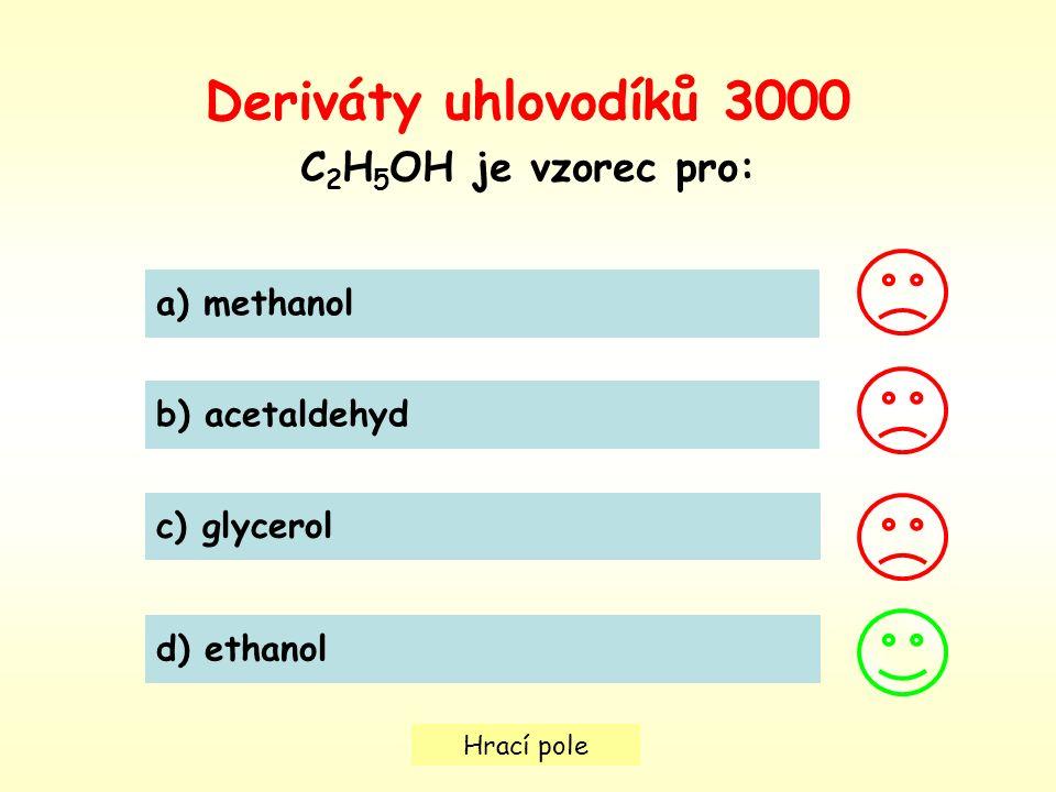 Hrací pole Deriváty uhlovodíků 3000 C 2 H 5 OH je vzorec pro: a) methanol b) acetaldehyd c) glycerol d) ethanol