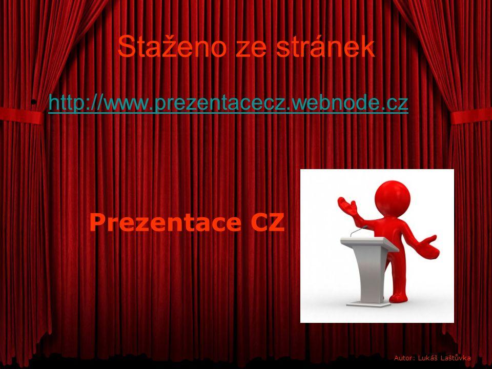 Staženo ze stránek http://www.prezentacecz.webnode.cz Prezentace CZ Autor: Lukáš Laštůvka