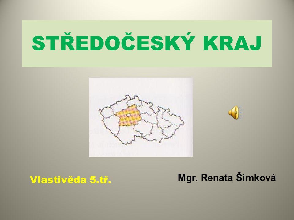 STŘEDOČESKÝ KRAJ Vlastivěda 5.tř. Mgr. Renata Šimková