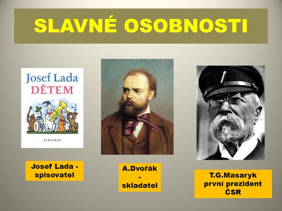 SLAVNÉ OSOBNOSTI Josef Lada - spisovatel A.Dvořák - skladatel T.G.Masaryk první prezident ČSR