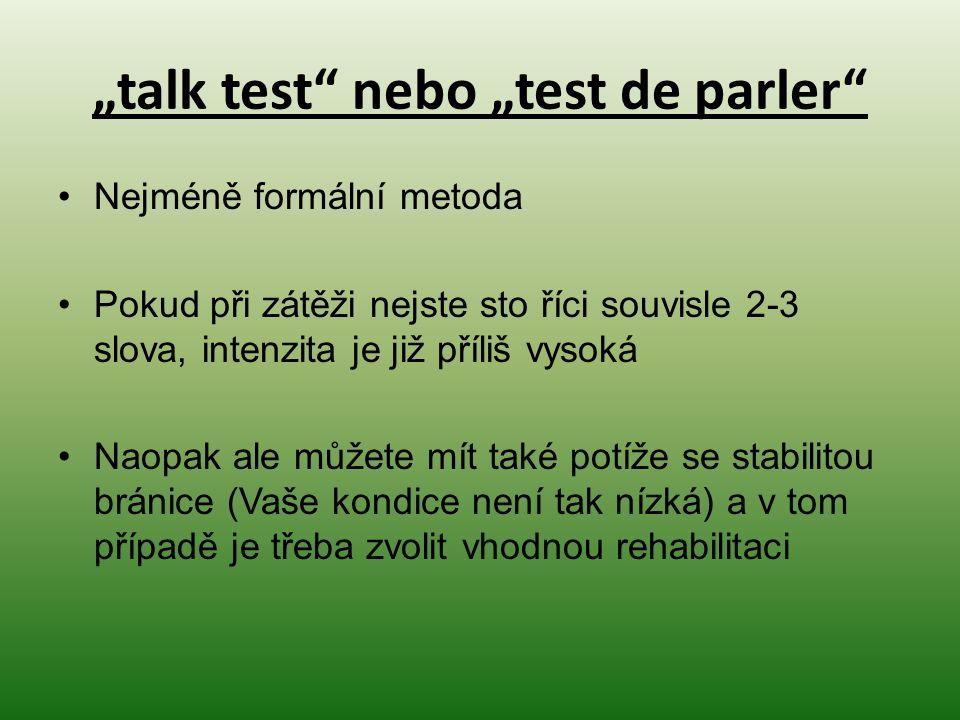 """""""talk test"""" nebo """"test de parler"""" Nejméně formální metoda Pokud při zátěži nejste sto říci souvisle 2-3 slova, intenzita je již příliš vysoká Naopak a"""