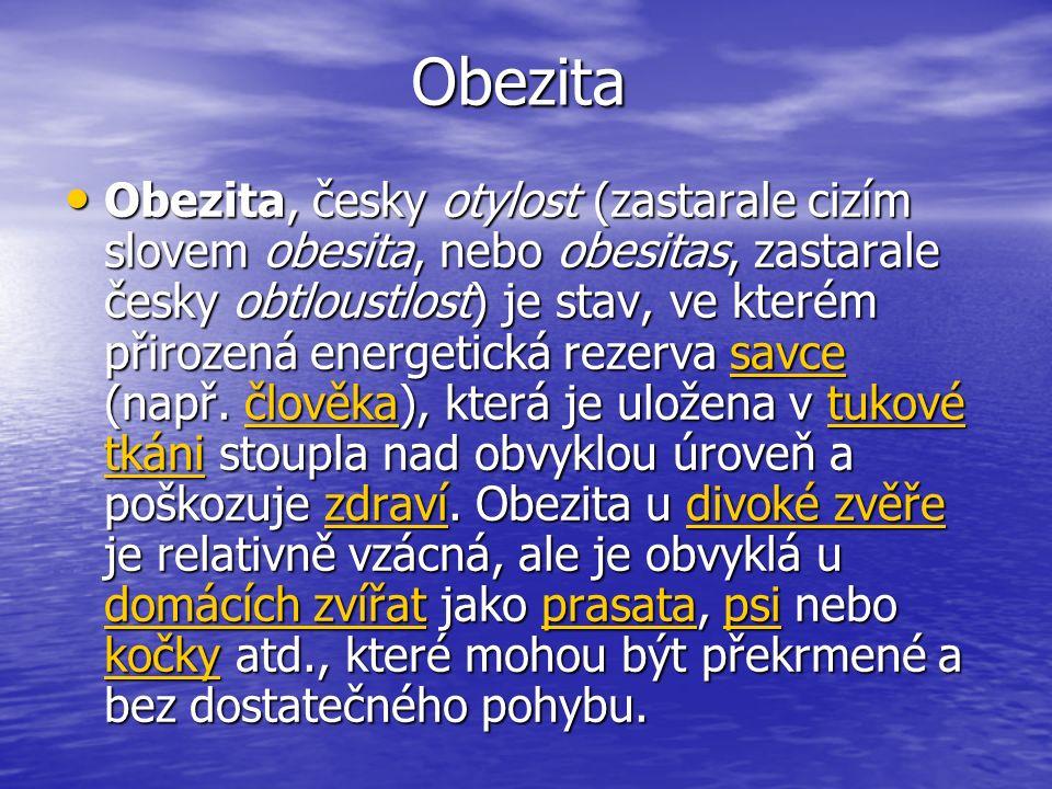 Obezita Obezita, česky otylost (zastarale cizím slovem obesita, nebo obesitas, zastarale česky obtloustlost) je stav, ve kterém přirozená energetická rezerva savce (např.