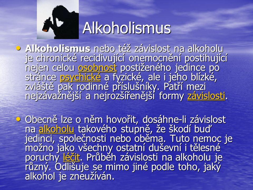 Alkoholismus Alkoholismus nebo též závislost na alkoholu je chronické recidivující onemocnění postihující nejen celou osobnost postiženého jedince po stránce psychické a fyzické, ale i jeho blízké, zvláště pak rodinné příslušníky.