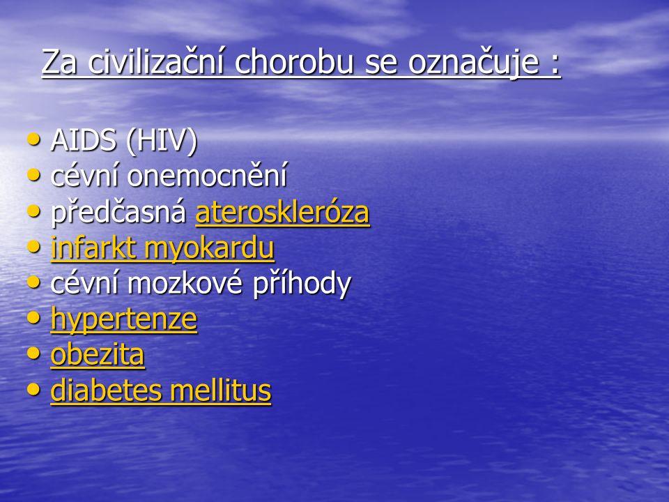 Za civilizační chorobu se označuje : AIDS (HIV) AIDS (HIV) cévní onemocnění cévní onemocnění předčasná ateroskleróza předčasná aterosklerózaateroskleróza infarkt myokardu infarkt myokardu infarkt myokardu infarkt myokardu cévní mozkové příhody cévní mozkové příhody hypertenze hypertenze hypertenze obezita obezita obezita diabetes mellitus diabetes mellitus diabetes mellitus diabetes mellitus