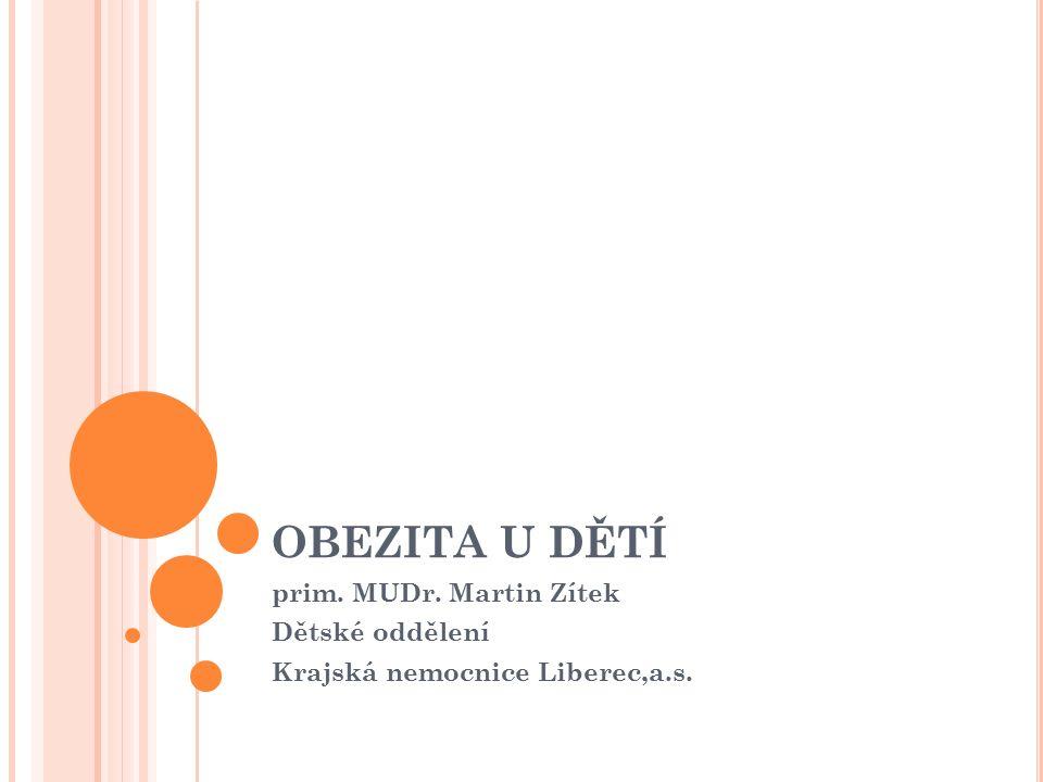 OBEZITA U DĚTÍ prim. MUDr. Martin Zítek Dětské oddělení Krajská nemocnice Liberec,a.s.