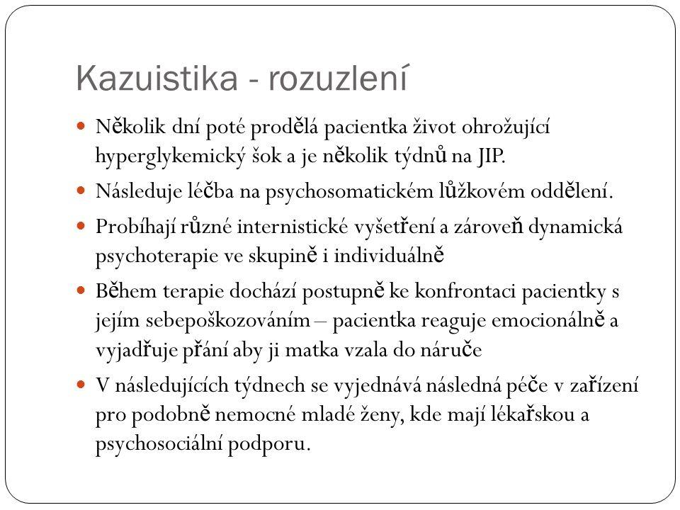 Kazuistika - rozuzlení N ě kolik dní poté prod ě lá pacientka život ohrožující hyperglykemický šok a je n ě kolik týdn ů na JIP.