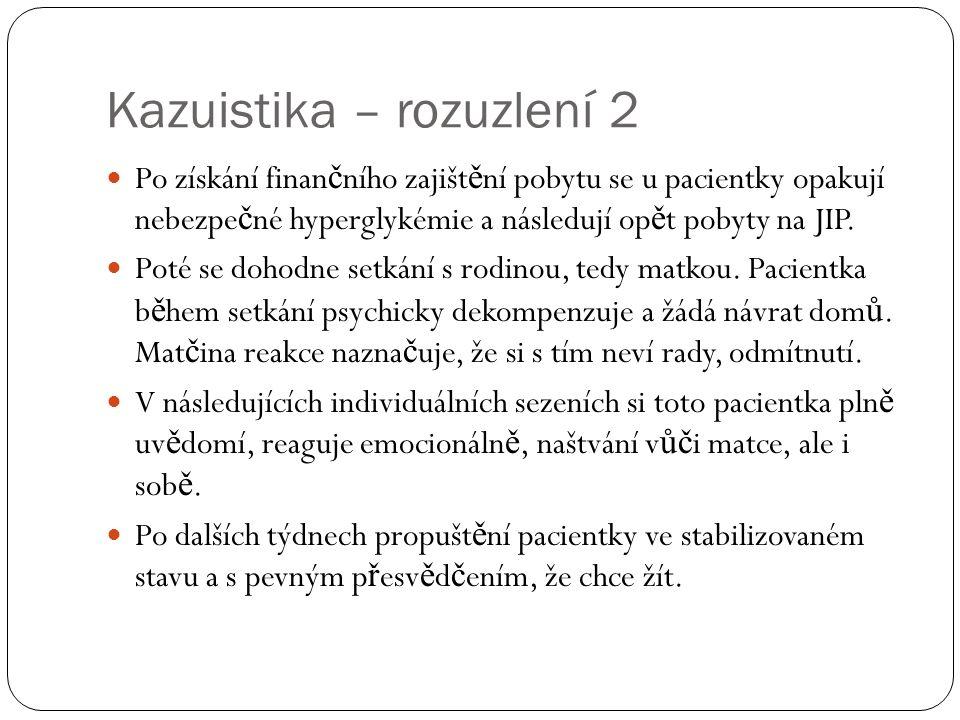 Kazuistika – rozuzlení 2 Po získání finan č ního zajišt ě ní pobytu se u pacientky opakují nebezpe č né hyperglykémie a následují op ě t pobyty na JIP.
