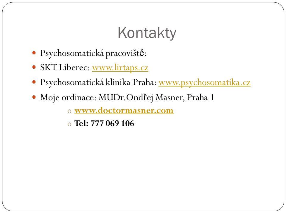 Kontakty Psychosomatická pracovišt ě : SKT Liberec: www.lirtaps.czwww.lirtaps.cz Psychosomatická klinika Praha: www.psychosomatika.czwww.psychosomatika.cz Moje ordinace: MUDr.Ond ř ej Masner, Praha 1 owww.doctormasner.comwww.doctormasner.com oTel: 777 069 106