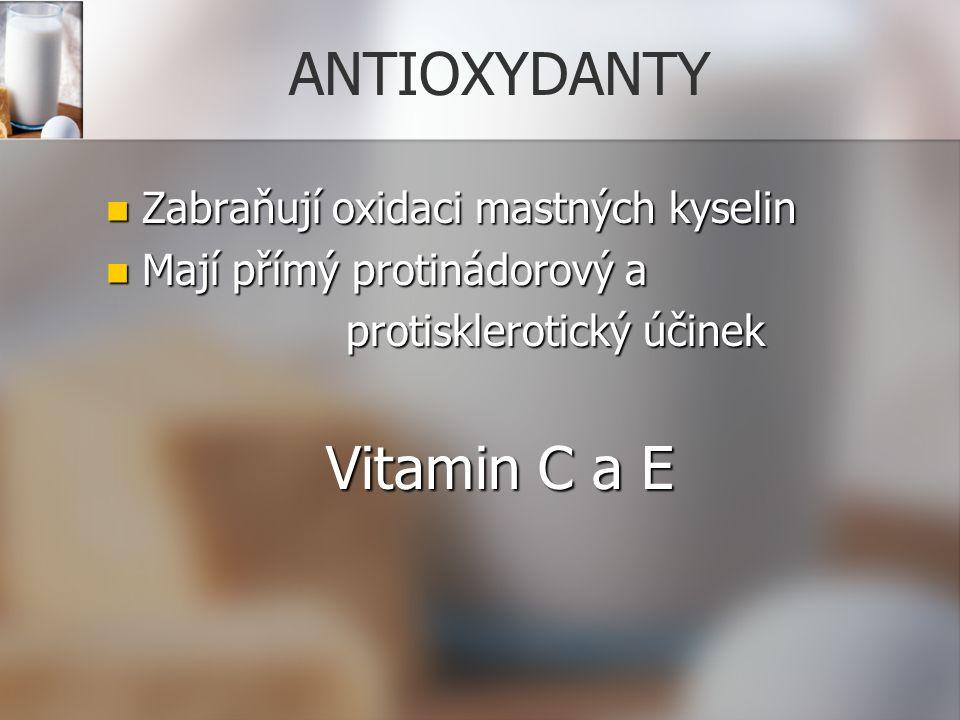 ANTIOXYDANTY Zabraňují oxidaci mastných kyselin Zabraňují oxidaci mastných kyselin Mají přímý protinádorový a Mají přímý protinádorový a protisklerotický účinek protisklerotický účinek Vitamin C a E