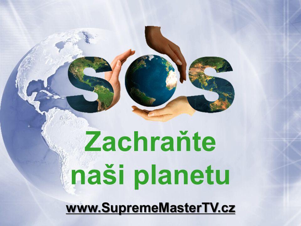 Zachraňte naši planetu www.SupremeMasterTV.cz