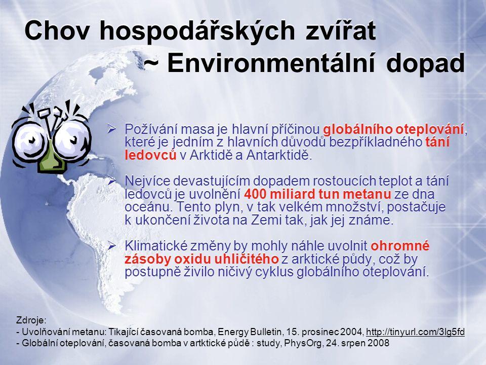 Chov hospodářských zvířat ~ Environmentální dopad  Požívání masa je hlavní příčinou globálního oteplování, které je jedním z hlavních důvodů bezpříkladného tání ledovců v Arktidě a Antarktidě.