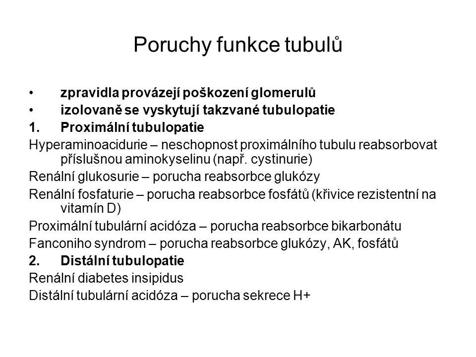 Poruchy funkce tubulů zpravidla provázejí poškození glomerulů izolovaně se vyskytují takzvané tubulopatie 1.Proximální tubulopatie Hyperaminoacidurie – neschopnost proximálního tubulu reabsorbovat příslušnou aminokyselinu (např.