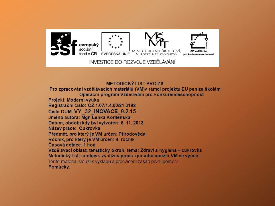 METODICKÝ LIST PRO ZŠ Pro zpracování vzdělávacích materiálů (VM)v rámci projektu EU peníze školám Operační program Vzdělávání pro konkurenceschopnost Projekt: Moderní výuka Registrační číslo: CZ.1.07/1.4.00/21.3192 Číslo DUM: VY_32_INOVACE_9.2.15 Jméno autora: Mgr.