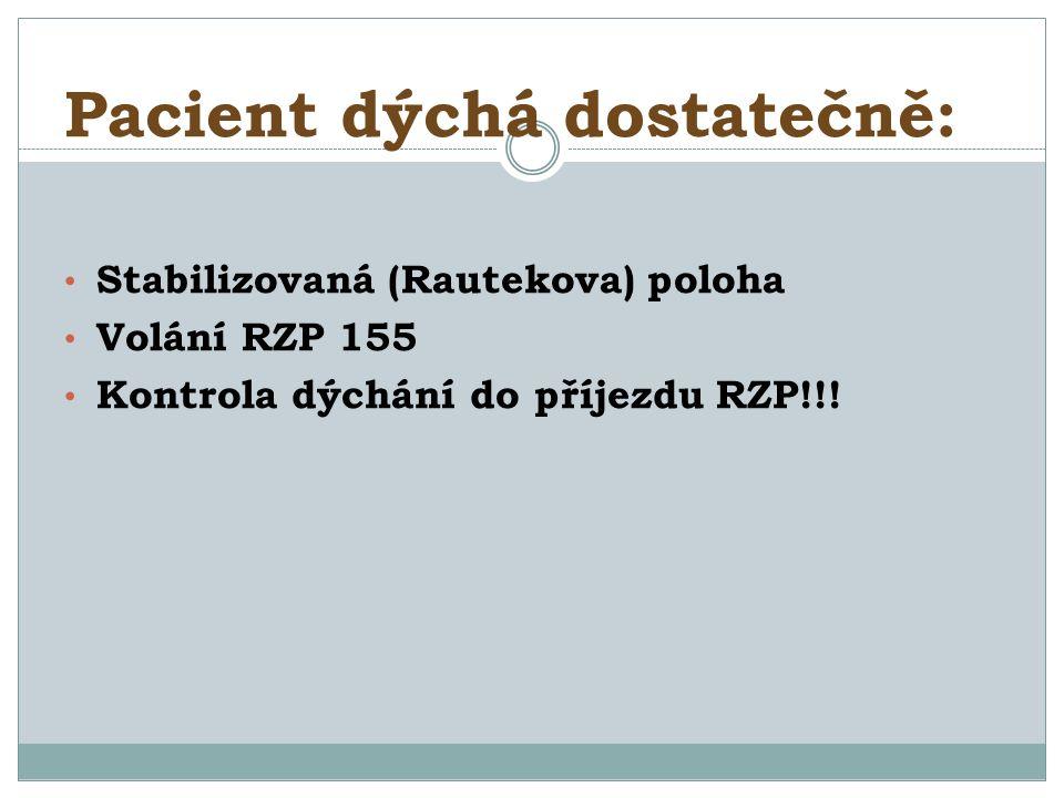 Pacient dýchá dostatečně: Stabilizovaná (Rautekova) poloha Volání RZP 155 Kontrola dýchání do příjezdu RZP!!!