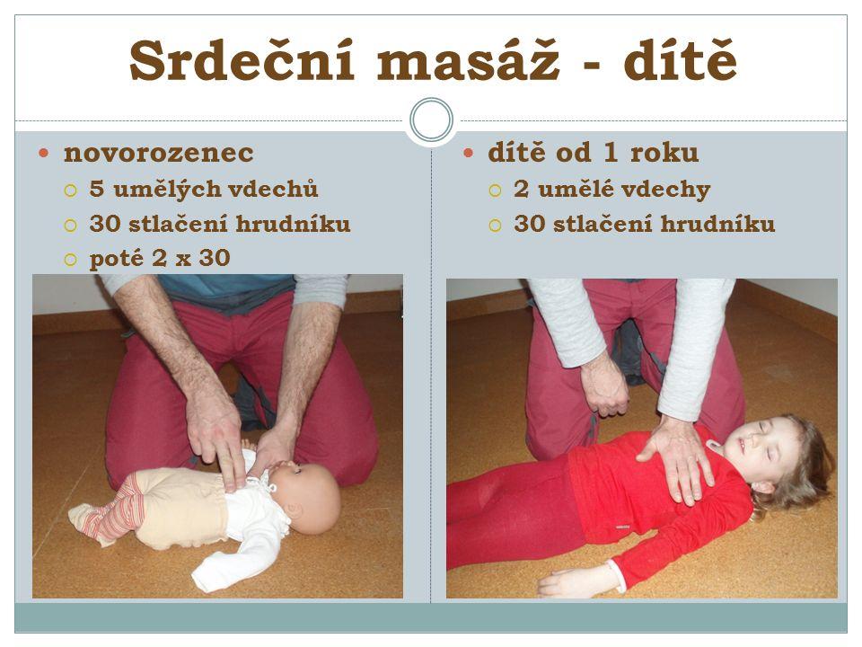 Srdeční masáž - dítě novorozenec  5 umělých vdechů  30 stlačení hrudníku  poté 2 x 30 dítě od 1 roku  2 umělé vdechy  30 stlačení hrudníku