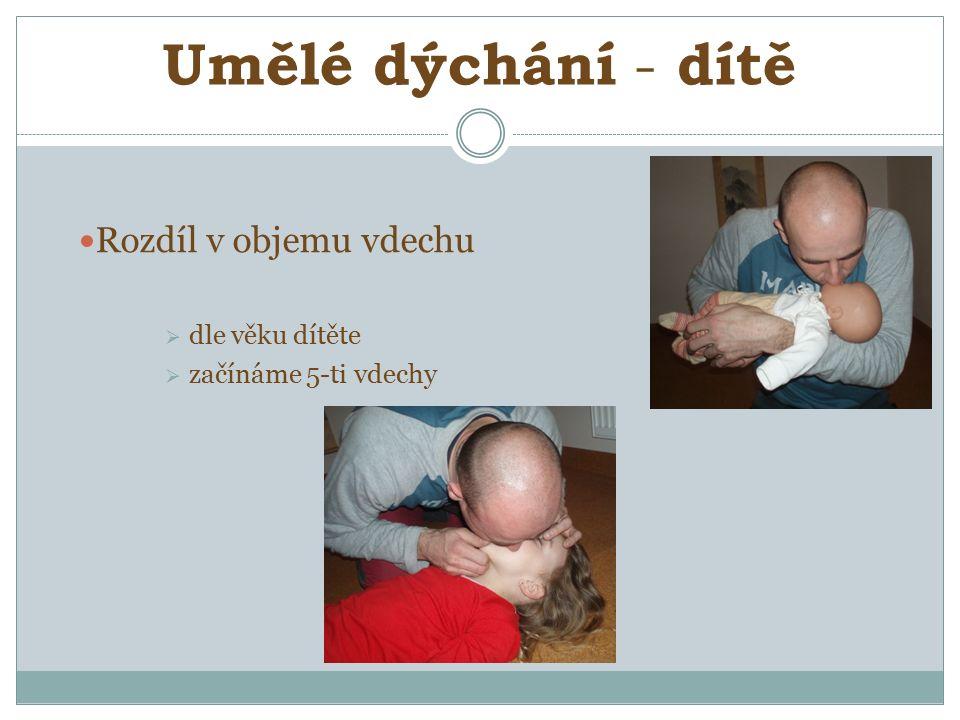 Umělé dýchání - dítě Rozdíl v objemu vdechu  dle věku dítěte  začínáme 5-ti vdechy