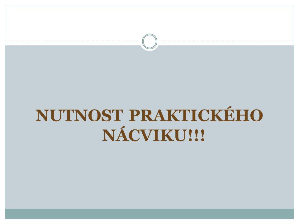 NUTNOST PRAKTICKÉHO NÁCVIKU!!!