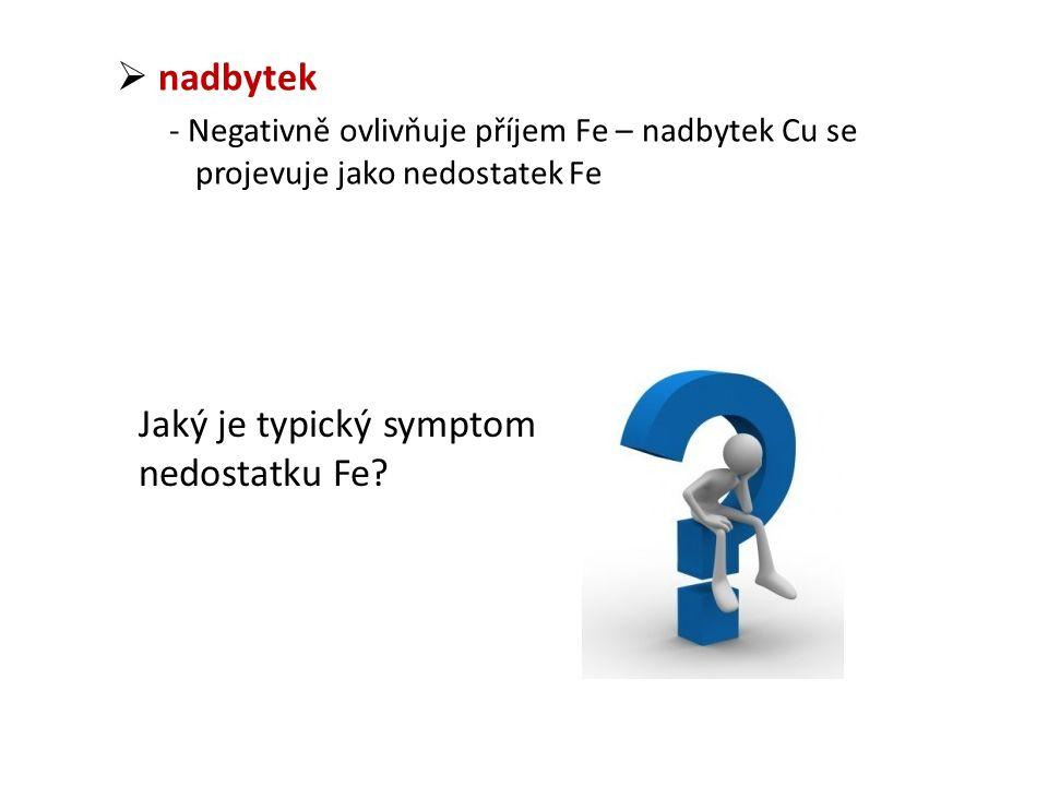  nadbytek - Negativně ovlivňuje příjem Fe – nadbytek Cu se projevuje jako nedostatek Fe Jaký je typický symptom nedostatku Fe