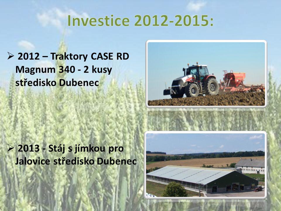  2012 – Traktory CASE RD Magnum 340 - 2 kusy středisko Dubenec  2013 - Stáj s jímkou pro Jalovice středisko Dubenec