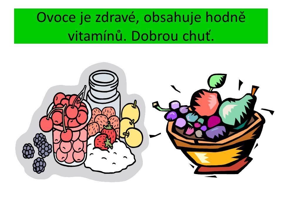 Ovoce je zdravé, obsahuje hodně vitamínů. Dobrou chuť.