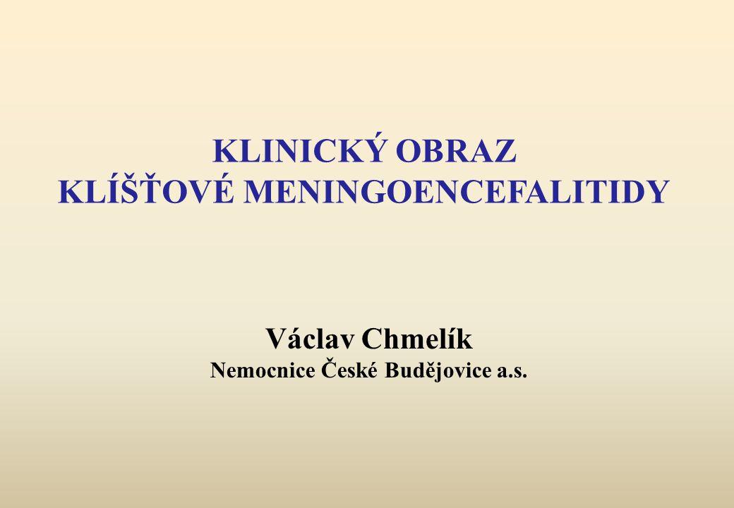 KLINICKÝ OBRAZ KLÍŠŤOVÉ MENINGOENCEFALITIDY Václav Chmelík Nemocnice České Budějovice a.s.
