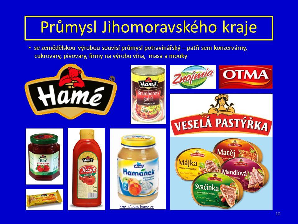 Průmysl Jihomoravského kraje se zemědělskou výrobou souvisí průmysl potravinářský – patří sem konzervárny, cukrovary, pivovary, firmy na výrobu vína, masa a mouky http://www.hame.cz 10