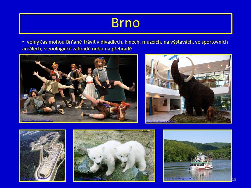 Brno volný čas mohou Brňané trávit v divadlech, kinech, muzeích, na výstavách, ve sportovních areálech, v zoologické zahradě nebo na přehradě http://w
