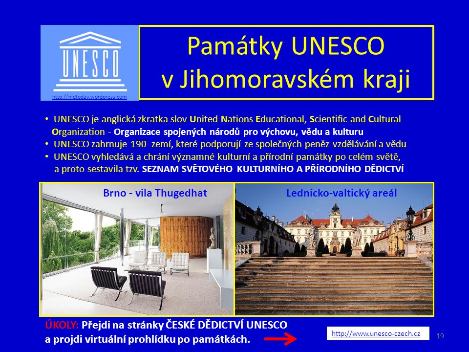 Památky UNESCO v Jihomoravském kraji UNESCO je anglická zkratka slov United Nations Educational, Scientific and Cultural Organization - Organizace spojených národů pro výchovu, vědu a kulturu UNESCO zahrnuje 190 zemí, které podporují ze společných peněz vzdělávání a vědu UNESCO vyhledává a chrání významné kulturní a přírodní památky po celém světě, a proto sestavila tzv.