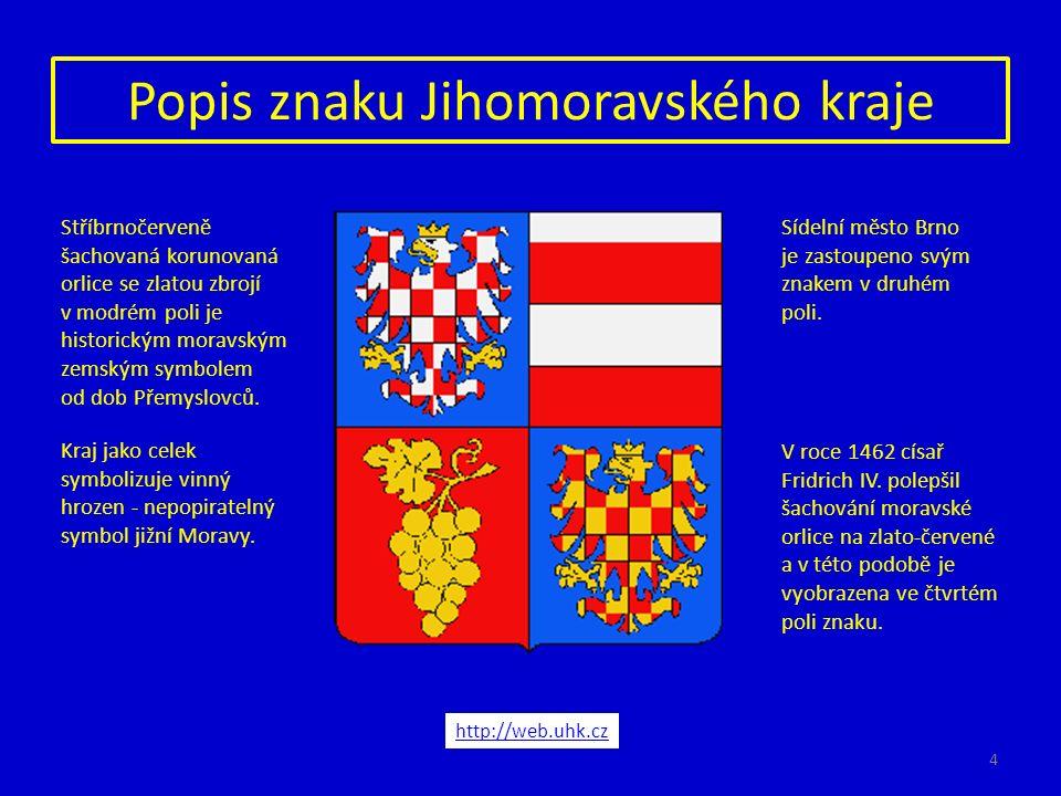 Popis znaku Jihomoravského kraje http://web.uhk.cz Stříbrnočerveně šachovaná korunovaná orlice se zlatou zbrojí v modrém poli je historickým moravským