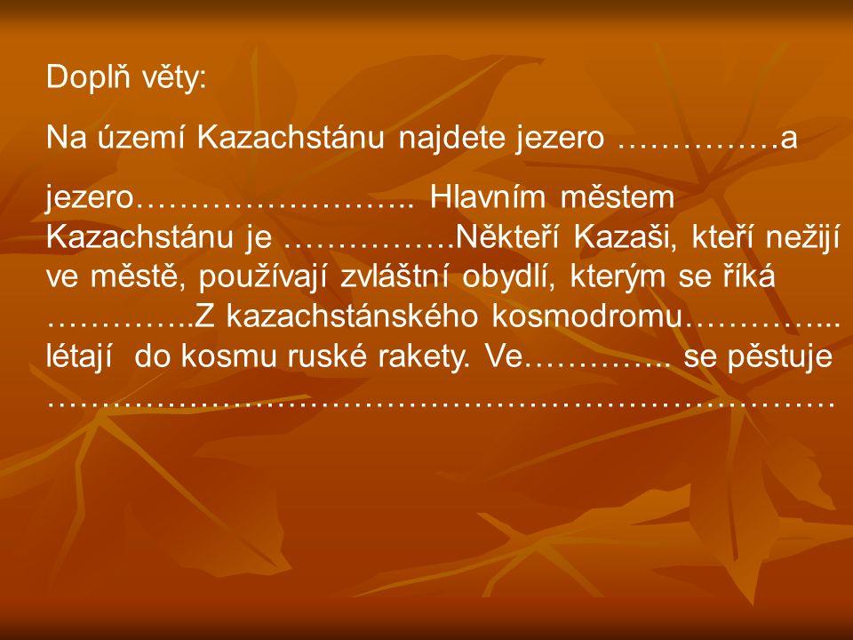 Doplň věty: Na území Kazachstánu najdete jezero ……………a jezero……………………..