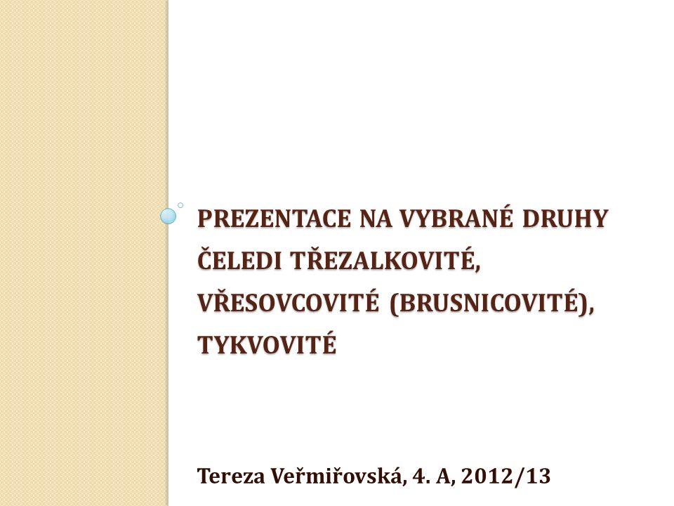 PREZENTACE NA VYBRANÉ DRUHY ČELEDI TŘEZALKOVITÉ, VŘESOVCOVITÉ (BRUSNICOVITÉ), TYKVOVITÉ Tereza Veřmiřovská, 4.