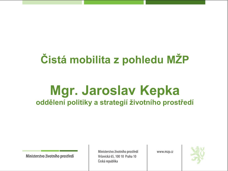 Čistá mobilita z pohledu MŽP Mgr. Jaroslav Kepka oddělení politiky a strategií životního prostředí