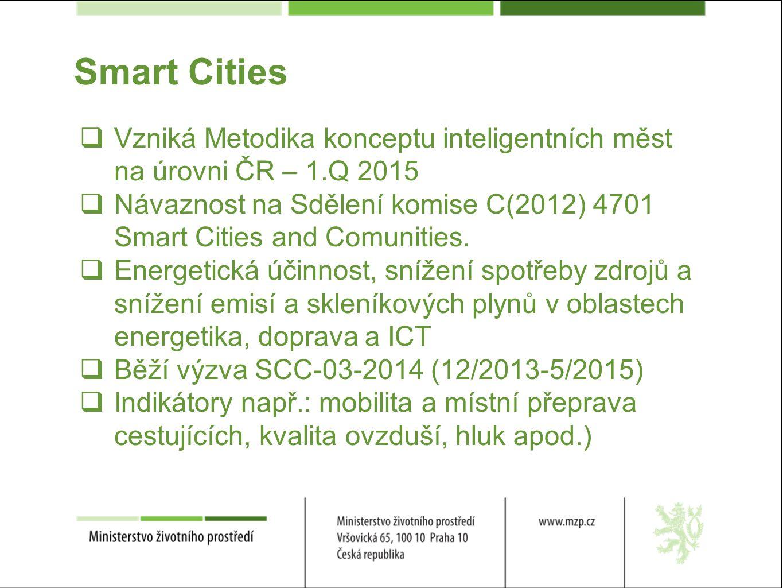 Smart Cities  Vzniká Metodika konceptu inteligentních měst na úrovni ČR – 1.Q 2015  Návaznost na Sdělení komise C(2012) 4701 Smart Cities and Comunities.