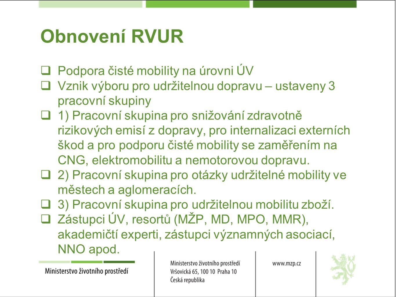 Obnovení RVUR  Podpora čisté mobility na úrovni ÚV  Vznik výboru pro udržitelnou dopravu – ustaveny 3 pracovní skupiny  1) Pracovní skupina pro snižování zdravotně rizikových emisí z dopravy, pro internalizaci externích škod a pro podporu čisté mobility se zaměřením na CNG, elektromobilitu a nemotorovou dopravu.