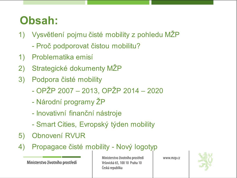 Obsah: 1) Vysvětlení pojmu čisté mobility z pohledu MŽP - Proč podporovat čistou mobilitu.