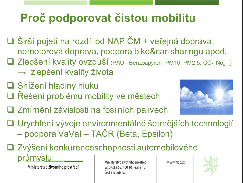 Proč podporovat čistou mobilitu  Širší pojetí na rozdíl od NAP ČM + veřejná doprava, nemotorová doprava, podpora bike&car-sharingu apod.