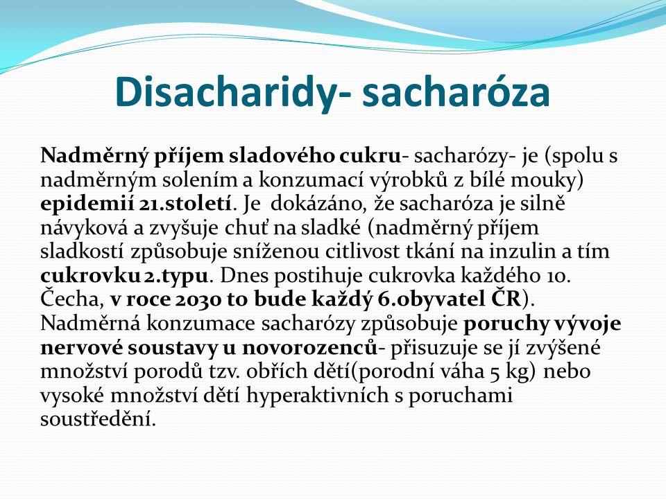Disacharidy- sacharóza Nadměrný příjem sladového cukru- sacharózy- je (spolu s nadměrným solením a konzumací výrobků z bílé mouky) epidemií 21.století.
