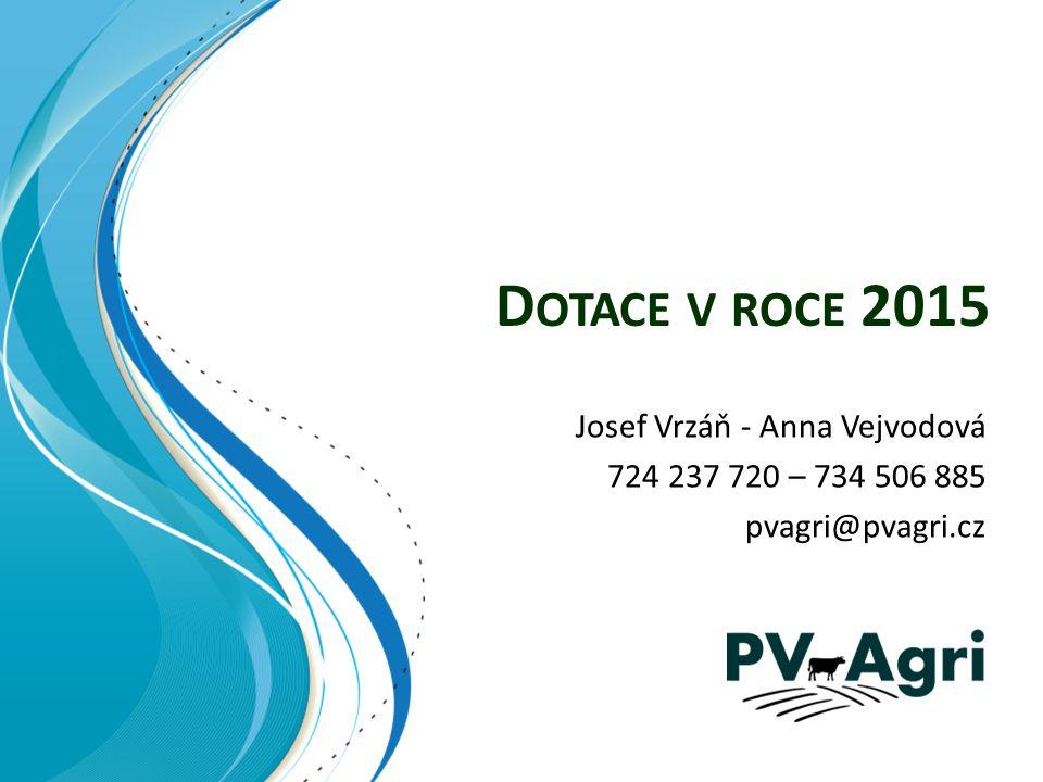 D OTACE V ROCE 2015 Josef Vrzáň - Anna Vejvodová 724 237 720 – 734 506 885 pvagri@pvagri.cz