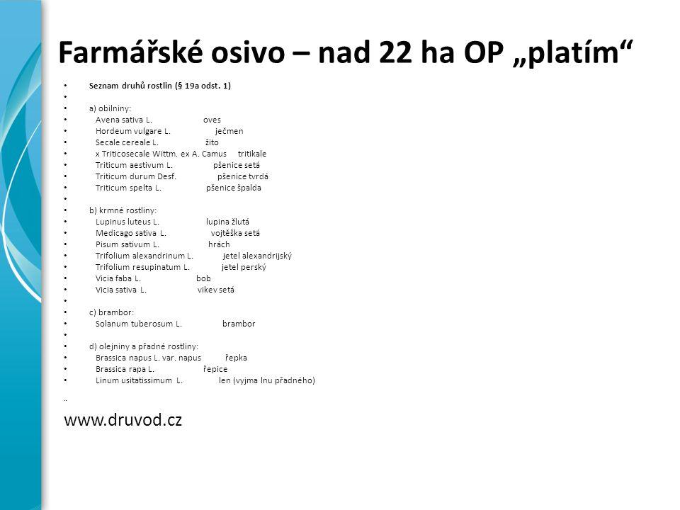 """Farmářské osivo – nad 22 ha OP """"platím"""" Seznam druhů rostlin (§ 19a odst. 1) a) obilniny: Avena sativa L. oves Hordeum vulgare L. ječmen Secale cereal"""
