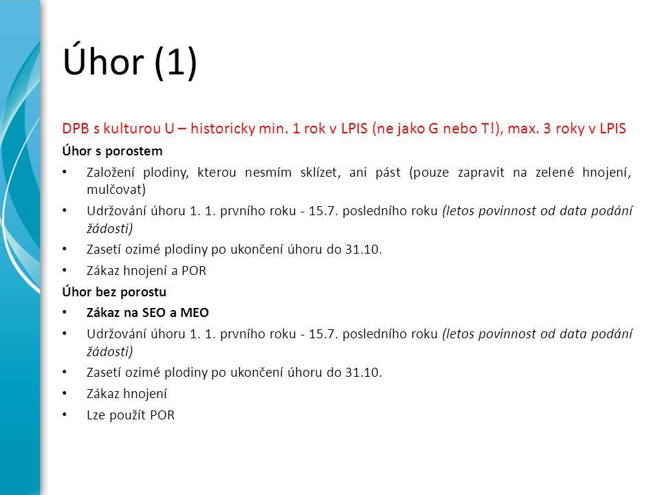 Úhor (1) DPB s kulturou U – historicky min. 1 rok v LPIS (ne jako G nebo T!), max. 3 roky v LPIS Úhor s porostem Založení plodiny, kterou nesmím sklíz