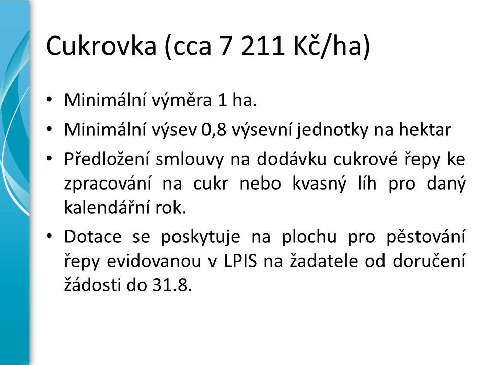 Cukrovka (cca 7 211 Kč/ha) Minimální výměra 1 ha. Minimální výsev 0,8 výsevní jednotky na hektar Předložení smlouvy na dodávku cukrové řepy ke zpracov