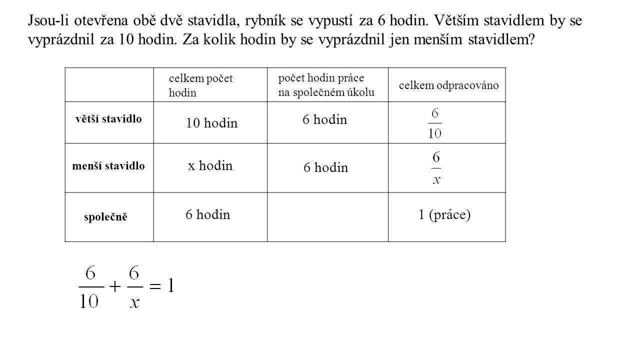 /.10x 6x + 6. 10 = 10x /– 6x 60 = 4x/: 4 15 = x 1.stavidlo…………….za 10 hodin…………….