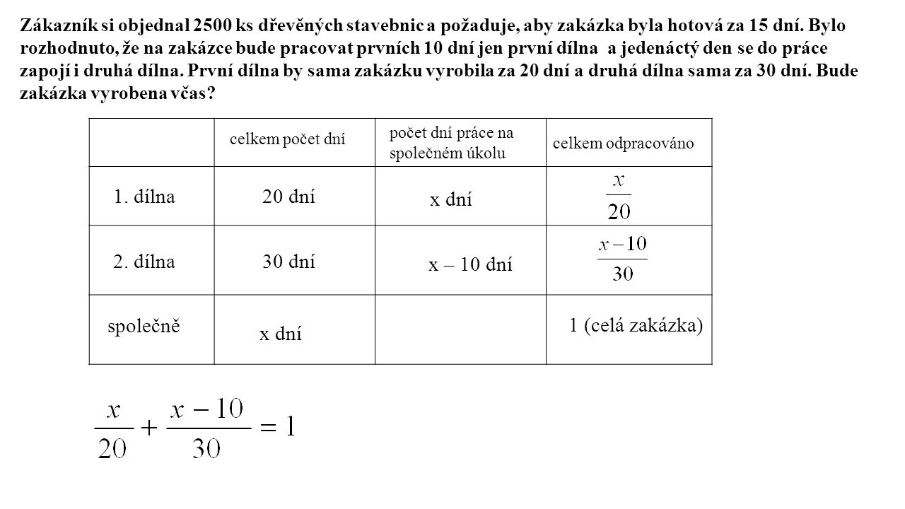 /.60 3x + 2(x – 10) = 60 /+ 20 5x = 80 /: 5 x = 16 dní 1.dílna…………….za 20 dní…………….